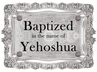 Baptized in the name of Yehoshua